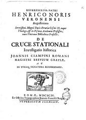 Reverendiss. patri Henrico Noris Veronensi Augustiniano ... De Cruce stationali investigatio historica Joannis Ciampini Romani magistri brevium gratiæ, ac in utraque signatura referendarii