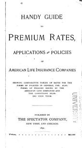 Handy Guide to Premium Rates, Applications and Policies of American Life Insurance Companies