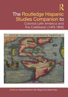 The Routledge Hispanic Studies Companion to Colonial Latin America and the Caribbean  1492 1898  PDF