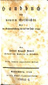 Handbuch der neuern Geschichte. Von der Kirchenverbesserung bis auf das Jahr 1799. 3., umgearb. Aufl