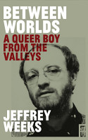 Between Worlds  A Queer Boy From the Valleys PDF