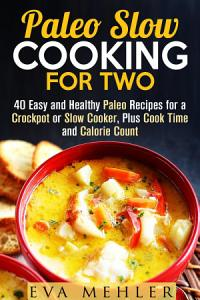 Paleo Slow Cooking for Two  40 Easy and Healthy Paleo     Book