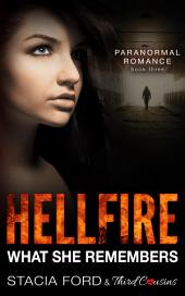 Hellfire - What She Remembers: (Paranormal Romance), Book 3
