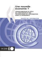 Une nouvelle économie ? Transformation du rôle de l'innovation et des technologies de l'information dans la croissance: Transformation du rôle de l'innovation et des technologies de l'information dans la croissance