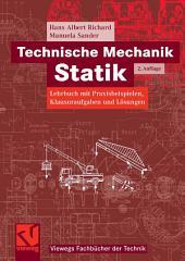 Technische Mechanik. Statik: Lehrbuch mit Praxisbeispielen, Klausuraufgaben und Lösungen, Ausgabe 2