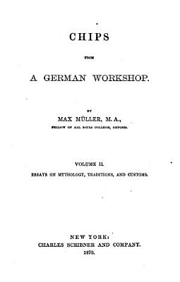 Chips from a German Workshop  Essays on mythology  traditions  and customs PDF