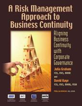 A Risk Management Approach to Business Continuity: Aligning Business Continuity and Corporate Governance