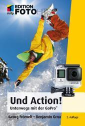 Und Action!: Unterwegs mit der GoPro®, 2. Auflage