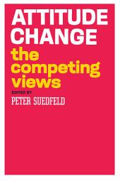 Attitude Change: The Competing Views