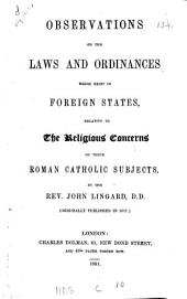 Observations on the laws and ordinances which exist in foreign states relative to the religious concerns of their Roman Catholic subjects, by a British Roman Catholic [J. Lingard]. by J. Lingard