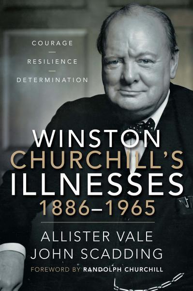 Download Winston Churchill   s Illnesses  1886   1965 Book