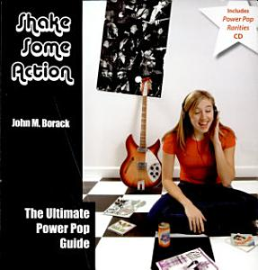 Shake Some Action   The Ultimate Guide To Power Pop Book