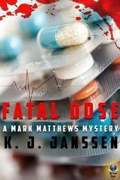 Fatal Dose: A Mark Matthews Mystery