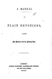 A Manual of Plain Devotions, adapted for private and for family use
