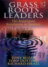 Grass Roots Leaders: The BrainSmart Revolution in Business