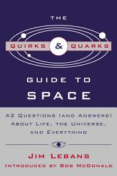 "The Quirks & Quarks Guide to Space: ""42 Questions (and Answers) About Life, the Universe, and Everything"""