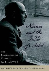 Narnia and the Fields of Arbol: The Environmental Vision of C. S. Lewis