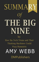 Summary of The Big Nine Amy Webb - How the Tech Titans and Their Thinking Machines Could Warp Humanity