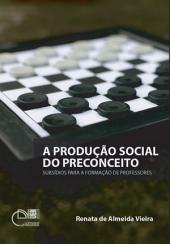 A produção social do preconceito: subsídios para a formação de professores