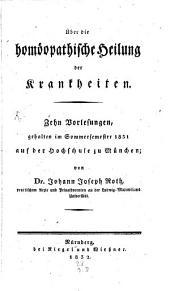 Ueber die homöopathische Heilung der Krankheiten: Zehn Vorlesungen gehalten im Sommersemester 1831