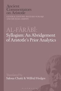 Al Farabi  Syllogism  An Abridgement of Aristotle   s Prior Analytics PDF