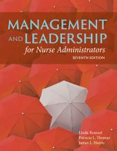 Management and Leadership for Nurse Administrators: Edition 7