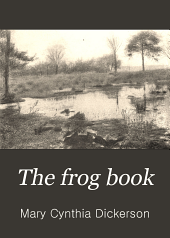 The Frog Book: North American Toads and Frogs, with a Study of the Habits and Life Histories of Those of the Northeastern States
