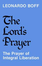 The Lord's Prayer: The Prayer of Integral Liberation