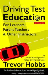 Driving Test Education (For Driving on Left): For Learners, Parent Teachers and Other Instructors