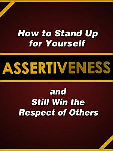 Assertiveness  How to Stand Up for Yourself and Still Win the Respect of Others Book