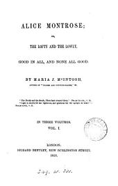 Alice Montrose; or, The lofty and the lowly: good in all, and none all good