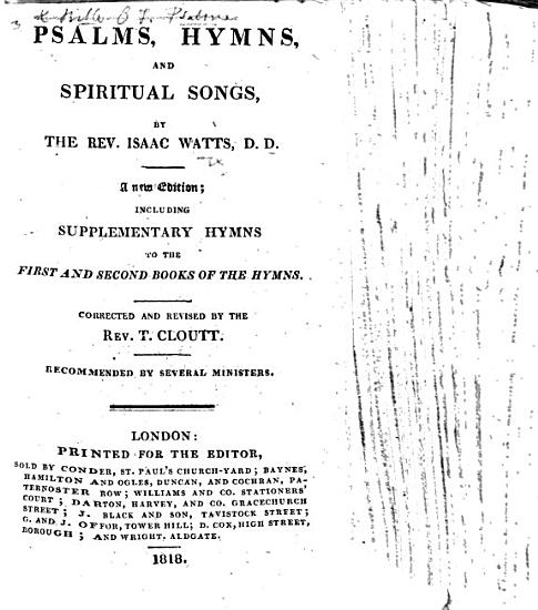 Psalms  Hymns  and Spiritual Songs  by the Rev  Isaac Watts     A new edition  including supplementary hymns     Corrected and revised by the Rev  T  Cloutt  etc PDF