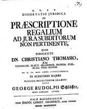 Dissertatio juridica de praescriptione regalium ad jura subdictorum non pertinente