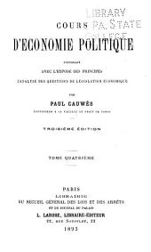 Cours d'économie politique: contenant avec l'exposé des principes l'analyse des questions de législation économique, Volume4