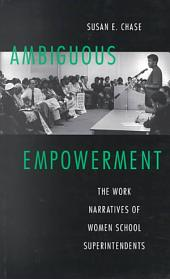 Ambiguous Empowerment: The Work Narratives of Women School Superintendents