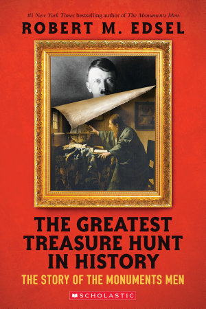 The Greatest Treasure Hunt in History  The Story of the Monuments Men  Scholastic Focus