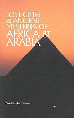 Lost Cities   Ancient Mysteries of Africa   Arabia PDF