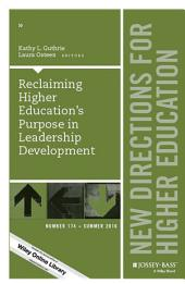Reclaiming Higher Education's Purpose in Leadership Development: New Directions for Higher Education, Number 174
