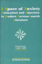 A Space of Anxiety: Dislocation and Abjection in Modern German-Jewish Literature