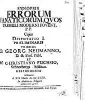 Synopsis errorum fanaticorum, quos Tremuli moderni fovent, disputationibus aliquot academicis exposita: Disputatio I. praeliminaris
