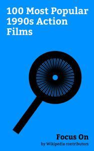 Focus On  100 Most Popular 1990s Action Films PDF