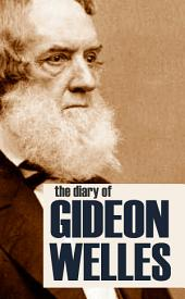 Diary of Gideon Welles: Volumes I & II (Expanded)