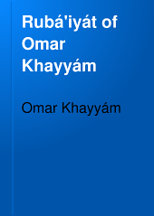 Rubá'iyát of Omar Khayyám: A New Metrical Version Rendered Into English from Various Persian Sources