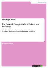 Die Grenzziehung zwischen Heimat und Fremdheit: Bernhard Waldenfels und das Heimatverständnis