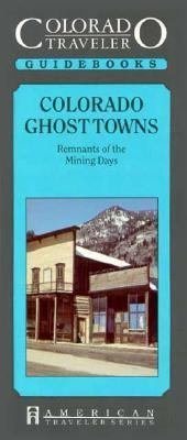 Colorado Traveler - Colorado Ghost Towns: Remnants of the Mining Days