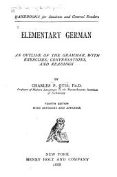 Elementary German: An Outline of the Grammar, with Exercises, Conversations, and Readings