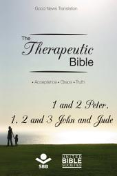 The Therapeutic Bible – 1 and 2 Peter, 1, 2 and 3 John and Jude: Acceptance • Grace • Truth