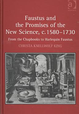 Faustus and the Promises of the New Science  C  1580 1730 PDF