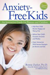 Anxiety-Free Kids: An Interactive Guide for Parents and Children, Edition 2