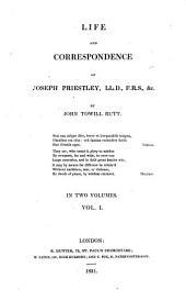 Life and Correspondence of Joseph Priestley, LL.D., F.R.S., &c: Volume 1